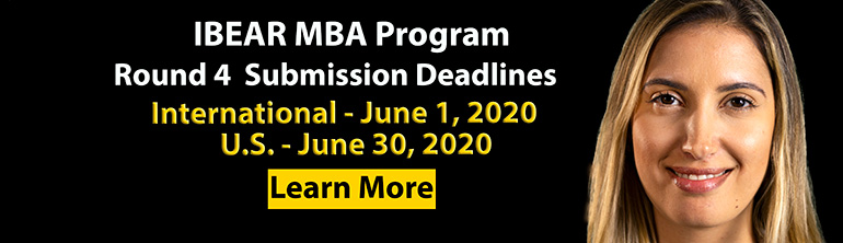 IBEAR MBA Program Round 4 Submission Deadlines - International - June 1, 2020 U.S. - June 30, 2020