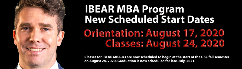 IBEAR MBA Programs New Schedules Start Dates - Orientation: August 17,2020 and Classes: August 24,2020. Classes for IBEAR MBA-41 are now scheduled to begin at the start of the USC fall semester on August 24, 2020. Graduation is now scheduled for late-July, 2021.