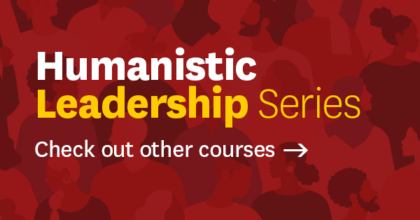 Check out other courses on the Humanistic Leadership Series webpage